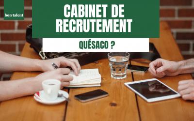 Cabinet de recrutement, quésaco ?