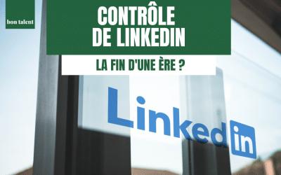 Contrôle de LinkedIn, la fin d'une ère ?